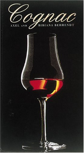 Cognac: The Guide for Cognac Lovers and Connoisseurs