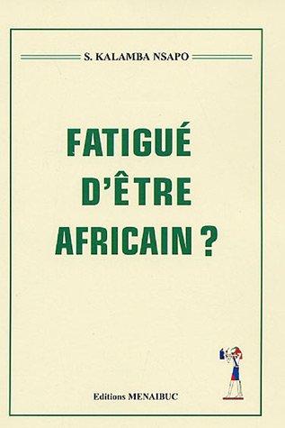 Fatigué d'être Africain ?