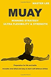 MUAY - Winning Strategy - Ultra Flexibility & Strength: Preparation for life and battle. by Master Lee (2014-07-09)