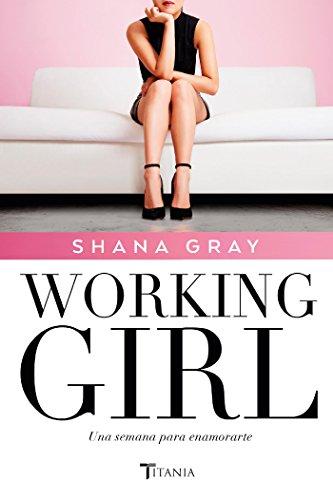 Working Girl. Una semana para enamorarte (Titania amour) de [Gray, Shana]