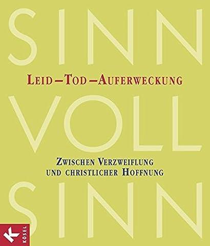 SinnVollSinn: Band 1 - Leid, Tod, Auferweckung: Zwischen Verzweiflung und christlicher Hoffnung.