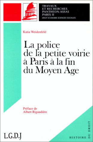 La police de la petite voirie à Paris à la fin du Moyen âge... par Weidenfeld
