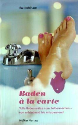 Baden à la carte: Tolle Badezusätze zum Selbermachen - von erfrischend bis entspannend (Modern Living) -
