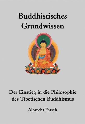 Buddhistisches Grundwissen: Der Einstieg in die Philosophie des Tibetischen Buddhismus