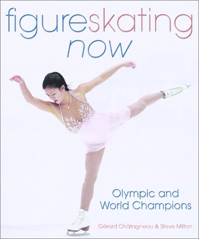 Figure Skating Now: Olympic and World Champions por Steve Milton