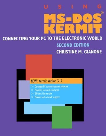 Using M. S.-DOS Kermit: Connecting Your P.C.to the Electronic World (Networking)