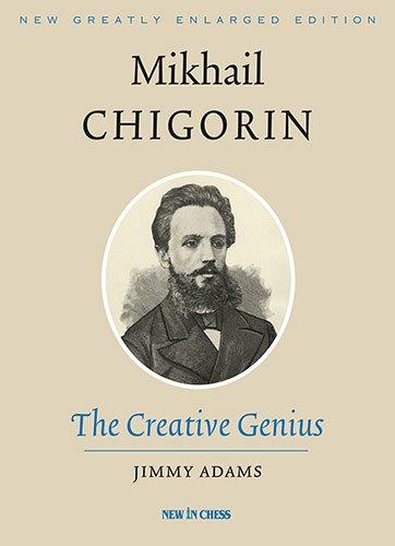 Mikhail Chigorin, the Creative Genius por Jimmy Adams
