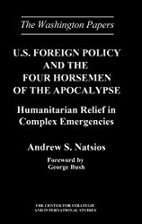 U.S. Foreign Policy and the Four Horsemen of the Apocalypse: Humanitarian Relief in Complex Emergencies (Washington Papers (Hardcover))