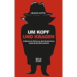 Um Kopf und Kragen, Unbekannte Fälle aus dem Kuriositätenkabinett der Kriminalistik (Bild und Heimat Buch)