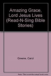 Amazing Grace, Lord Jesus Lives (Read-N-Sing Bible Stories)