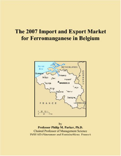 The 2007 Import and Export Market for Ferromanganese in Belgium