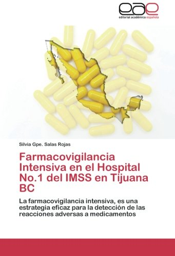 Farmacovigilancia Intensiva En El Hospital No.1 del Imss En Tijuana BC por Salas Rojas Silvia Gpe