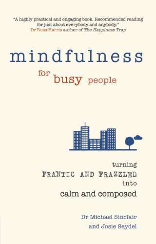 mindfulness-for-busy-people-turning-from-frantic-and-frazzled-into-calm-and-composed-by-dr-michael-s
