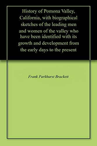 History of Pomona Valley, California, with biographical sketches of the leading men and women of the valley who have been identified with its growth and ... early days to the present (English Edition) (Ca Pomona)