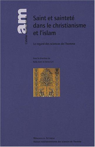 Saint et sainteté dans le christianisme et l'islam : Le regard des sciences de l'homme