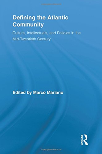 Defining the Atlantic Community: Culture, Intellectuals, and Policies in the Mid-Twentieth Century (Routledge Research in Atlantic Studies)