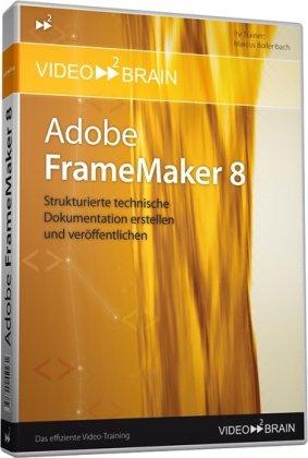 Adobe FrameMaker 8. Strukturierte technische Dokumentation erstellen und veröffentlichen