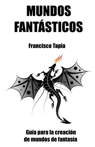 Mundos Fantásticos: Guía para la creación de mundos de fantasía