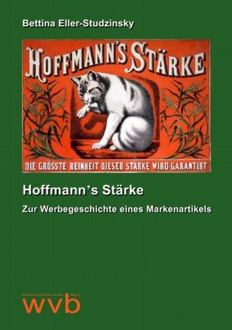 Hoffmann's Stärke: Zur Werbegeschichte eines Markenartikels