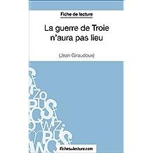 La guerre de Troie n'aura pas lieu de Jean Giraudoux (Fiche de lecture): Analyse complète de l'oeuvre