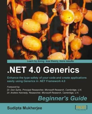 [(.NET 4.0 Generics : Begginner's Guide : Enhance the Type Safety of Your Code and Create Applications Easily Using Generics in .NET Framework 4.0)] [By (author) Sudipta Mukherjee] published on (January, 2012)