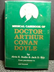 Medical Casebook of Doctor Arthur Conan Doyle: From Practitioner to Sherlock Holmes and beyond