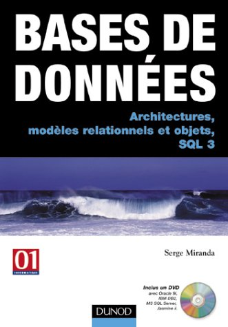 Bases de données : Architectures, modèles relationnels et objets, SQL3 (+DVD) par Serge Miranda