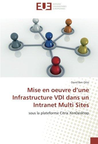 Mise en oeuvre d'une Infrastructure VDI dans un Intranet Multi Sites: sous la plateforme Citrix XenDesktop par David Ben Otto