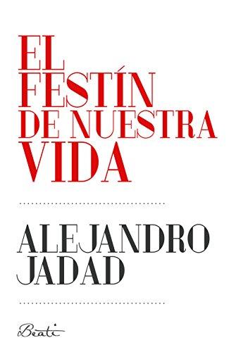 El festín de nuestra vida por Alejandro Jadad