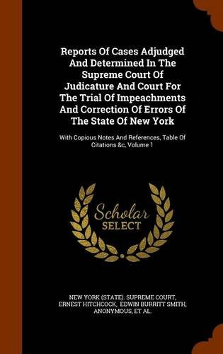 Reports Of Cases Adjudged And Determined In The Supreme Court Of Judicature And Court For The Trial Of Impeachments And Correction Of Errors Of The ... References, Table Of Citations &c, Volume 1