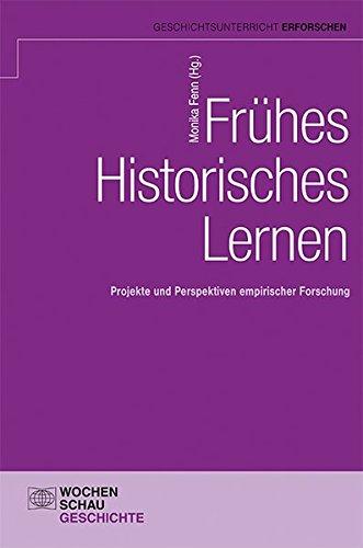 Frühes Historisches Lernen: Projekte und Perspektiven empirischer Forschung (Geschichtsunterricht erforschen)