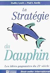 La Stratégie du dauphin : Les idées gagnantes du XXIe siècle