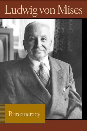 Bureaucracy (Liberty Fund Library of the Works of Ludwig Von Mises) by Ludwig Von Mises (9-May-2007) Paperback