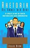 Rhetorik – Die Kunst der Rede: So sprichst du wie ein Senator und verbesserst deine Kommunikation