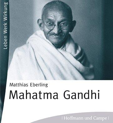 Mahatma Gandhi: Leben - Werk - Wirkung (HoCa Neue Medien)