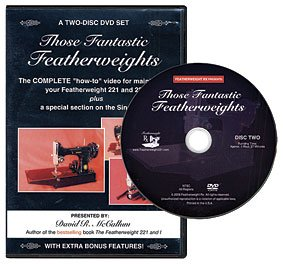 Those Fantastic Featherweights, The Complete How-To Video for Maintaining your featherweight 221 and 222 plus a Special Section on Singer 301, 2-Disc DVD Set, david (Singer Featherweight)