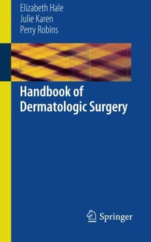 Handbook of Dermatologic Surgery 2014 Edition by Hale, Elizabeth, Karen, Julie, Robins, Perry (2013) Paperback
