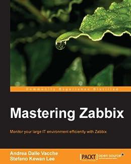 Mastering Zabbix by [Vacche, Andrea Dalle, Stefano Kewan Lee]