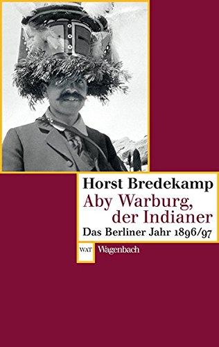 Aby Warburg, der Indianer - Das Berliner Jahr 1896/97 (Wagenbachs andere Taschenbücher)