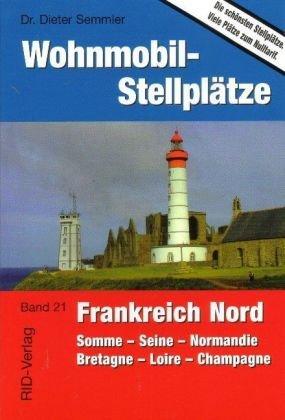Wohnmobil-Stellplätze Frankreich Nord: Somme - Seine - Normandie - Bretagne - Loire - Champagne -