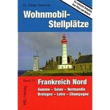 Wohnmobil-Stellplätze Frankreich Nord: Somme - Seine - Normandie - Bretagne - Loire - Champagne