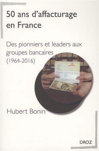 50 ans d'affacturage en France : Des pionniers et leaders aux groupes bancaires (1964-2016)