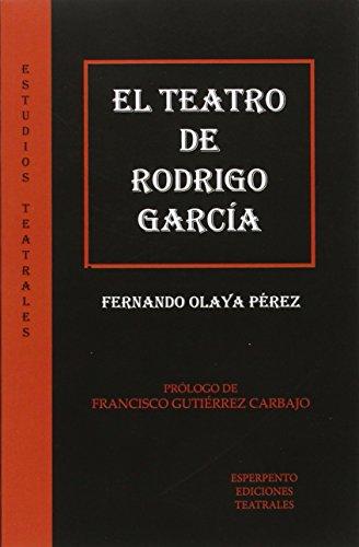 Teatro De Rodrigo García, El (ESTUDIOS TEATRALES) por Fernando Olaya Pérez