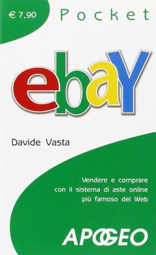 EBay. Vendere e comprare con il sistema di aste online pi famoso del Web