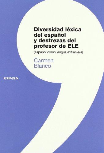 Diversidad léxica del español y destrezas del profesor de ELE (español como lengua extranjera) (Colección lingüística) por Carmen Blanco Sarto