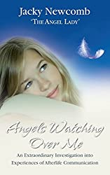 Angels Watching Over Me: An Extraordinary Investigation into Experiences of Afterlife Communication