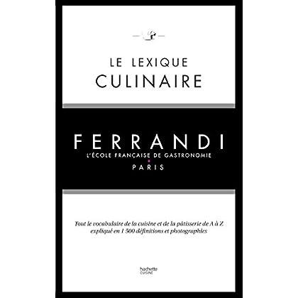 Le lexique culinaire de Ferrandi : Tout le vocabulaire de la cuisine et de la pâtisserie en 1500 définitions et 200 photographies (Beaux Livres Cuisine)