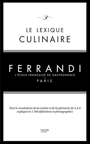 Le lexique culinaire de Ferrandi: Tout le vocabulaire de la cuisine et de la pâtisserie en 1500 définitions et 200 photographies par Kilien Stengel
