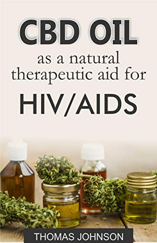 CBD OIL AS A NATURAL THERAPEUTIC AID FOR HIV/AIDS (English Edition)