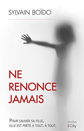 Ne renonce jamais - Sylvain Boïdo (Rentrée Littérature 2017)